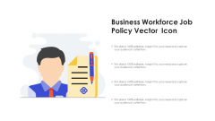 Business Workforce Job Policy Vector Icon Ppt PowerPoint Presentation Gallery Rules PDF