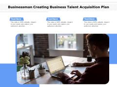 Businessman Creating Business Talent Acquisition Plan Ppt PowerPoint Presentation File Design Templates PDF