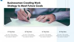 Businessman Creating Work Strategy To Meet Future Goals Ppt Icon Slides PDF