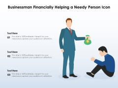 Businessman Financially Helping A Needy Person Icon Ppt PowerPoint Presentation Infographic Template Graphics Design PDF