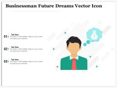Businessman Future Dreams Vector Icon Ppt PowerPoint Presentation Slides Gallery PDF