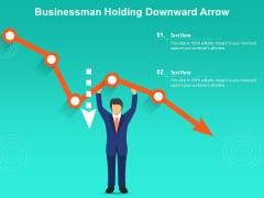 Businessman Holding Downward Arrow Ppt PowerPoint Presentation Gallery Background Designs PDF