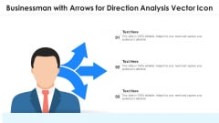 Businessman With Arrows For Direction Analysis Vector Icon Ppt PowerPoint Presentation File Example Topics PDF
