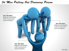 Business And Strategy 3d Men Pulling Out Drowning Person Concept Statement