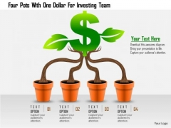 Business Daigram Four Pots With One Dollar For Investing Team Presentation Templets