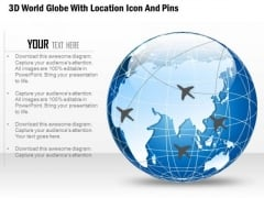 Business Diagram 3d World Globe With Location Icon And Pins Presentation Template
