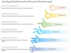 Business Diagram Six Staged Hand Icons Text Boxes For Business Apps Presentation Template