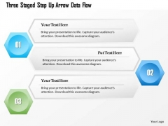 Business Diagram Three Staged Step Up Arrow Data Flow Presentation Template