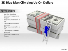 Business People 3d Blue Man Climbing Up On Dollars PowerPoint Templates