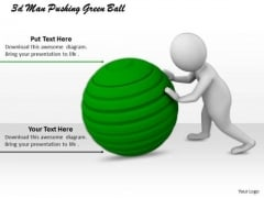 Business Strategy Innovation 3d Man Pushing Green Ball Adaptable Concepts