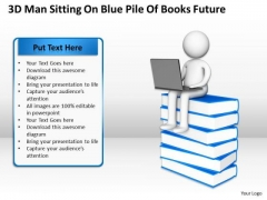 Business Use Case Diagram Example 3d Man Sitting On Blue Pile Of Books Future PowerPoint Templates