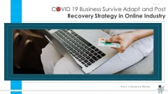 COVID 19 Business Survive Adapt And Post Recovery Strategy In Online Industry Complete Deck