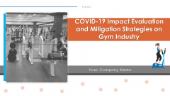 COVID 19 Impact Evaluation And Mitigation Strategies On Gym Industry Ppt PowerPoint Presentation Complete Deck With Slides