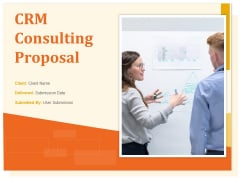CRM Consulting Proposal Ppt PowerPoint Presentation Complete Deck With Slides