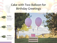 Cake With Two Balloon For Birthday Greetings Ppt PowerPoint Presentation Ideas Shapes PDF