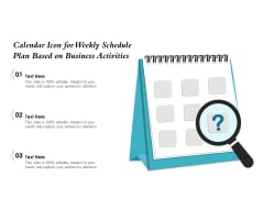 Calendar Icon For Weekly Schedule Plan Based On Business Activities Ppt PowerPoint Presentation Show PDF