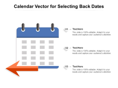 Calendar Vector For Selecting Back Dates Ppt PowerPoint Presentation File Layout Ideas PDF