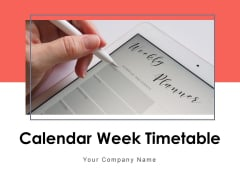 Calendar Week Timetable Planning Objectives Ppt PowerPoint Presentation Complete Deck