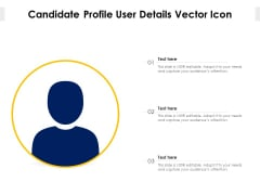 Candidate Profile User Details Vector Icon Ppt PowerPoint Presentation File Images PDF