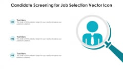 Candidate Screening For Job Selection Vector Icon Ppt PowerPoint Presentation File Mockup PDF