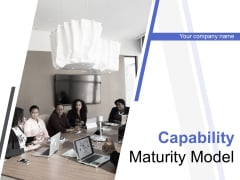 Capability Maturity Model Ppt PowerPoint Presentation Complete Deck With Slides