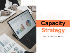 Capacity Strategy Ppt PowerPoint Presentation Complete Deck With Slides