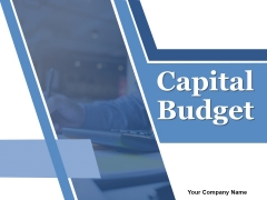 Capital Budget Ppt PowerPoint Presentation Complete Deck With Slides