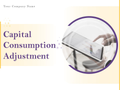 Capital Consumption Adjustment Ppt PowerPoint Presentation Complete Deck With Slides