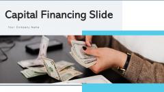 Capital Financing Slide Implementation Ppt PowerPoint Presentation Complete Deck With Slides