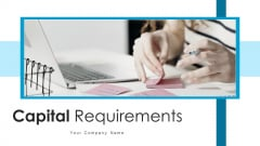 Capital Requirements Technical Project Ppt PowerPoint Presentation Complete Deck