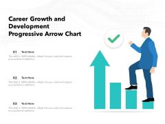 Career Growth And Development Progressive Arrow Chart Ppt PowerPoint Presentation Icon Example Topics PDF