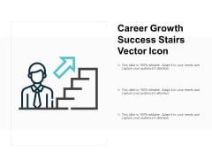 Career Growth Success Stairs Vector Icon Ppt PowerPoint Presentation Infographics Example File