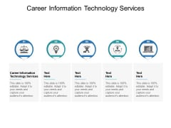 Career Information Technology Services Ppt PowerPoint Presentation Layouts Objects Cpb