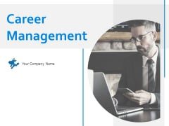 Career Management Ppt PowerPoint Presentation Complete Deck With Slides