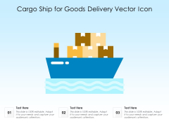Cargo Ship For Goods Delivery Vector Icon Ppt PowerPoint Presentation Infographic Template Visual Aids PDF