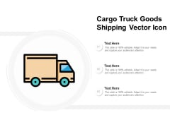 Cargo Truck Goods Shipping Vector Icon Ppt Powerpoint Presentation Summary
