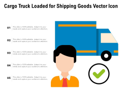 Cargo Truck Loaded For Shipping Goods Vector Icon Ppt PowerPoint Presentation Gallery Clipart PDF