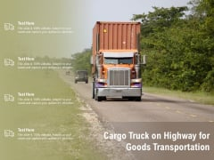Cargo Truck On Highway For Goods Transportation Ppt PowerPoint Presentation Infographics Background Images