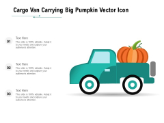 Cargo Van Carrying Big Pumpkin Vector Icon Ppt PowerPoint Presentation Gallery Introduction PDF