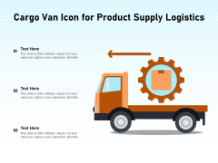 Cargo Van Icon For Product Supply Logistics Ppt PowerPoint Presentation File Smartart PDF