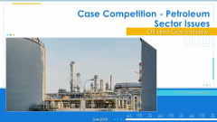 Case Competition Petroleum Sector Issues Ppt PowerPoint Presentation Complete Deck With Slides