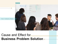 Cause And Effect For Business Problem Solution Ppt PowerPoint Presentation Complete Deck With Slides