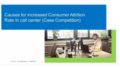 Causes For Increased Consumer Attrition Rate In Call Center Case Competition Ppt PowerPoint Presentation Complete With Slides