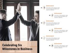 Celebrating Six Milestones In Business Ppt PowerPoint Presentation Summary Show