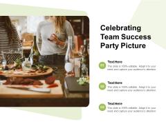 Celebrating Team Success Party Picture Ppt PowerPoint Presentation Slides Clipart Images PDF