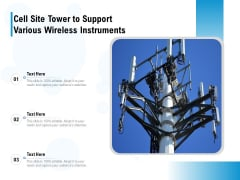 Cell Site Tower To Support Various Wireless Intruments Ppt PowerPoint Presentation Gallery Infographics PDF