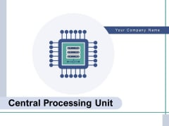 Central Processing Unit Production Data Processing Ppt PowerPoint Presentation Complete Deck