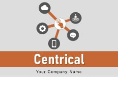 Centrical Inside Arrow Customer Centric Connections Ppt PowerPoint Presentation Complete Deck