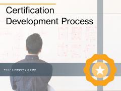 Certification Development Process Business Ppt PowerPoint Presentation Complete Deck