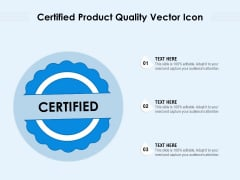 Certified Product Quality Vector Icon Ppt PowerPoint Presentation File Formats PDF